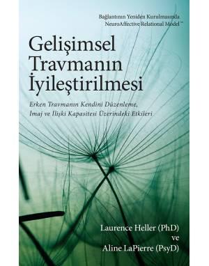 GELİŞİMSEL TRAVMANIN İYİLEŞTİRİLMESİ - LAURENCE HELLER(PhD) & ALİNA LAPİERRE(PsyD)